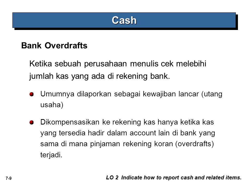 7-9 Ketika sebuah perusahaan menulis cek melebihi jumlah kas yang ada di rekening bank. CashCash LO 2 Indicate how to report cash and related items. B