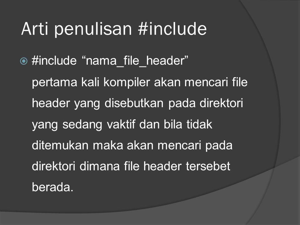 """Arti penulisan #include  #include """"nama_file_header"""" pertama kali kompiler akan mencari file header yang disebutkan pada direktori yang sedang vaktif"""