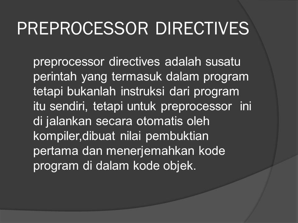 PREPROCESSOR DIRECTIVES preprocessor directives adalah susatu perintah yang termasuk dalam program tetapi bukanlah instruksi dari program itu sendiri,