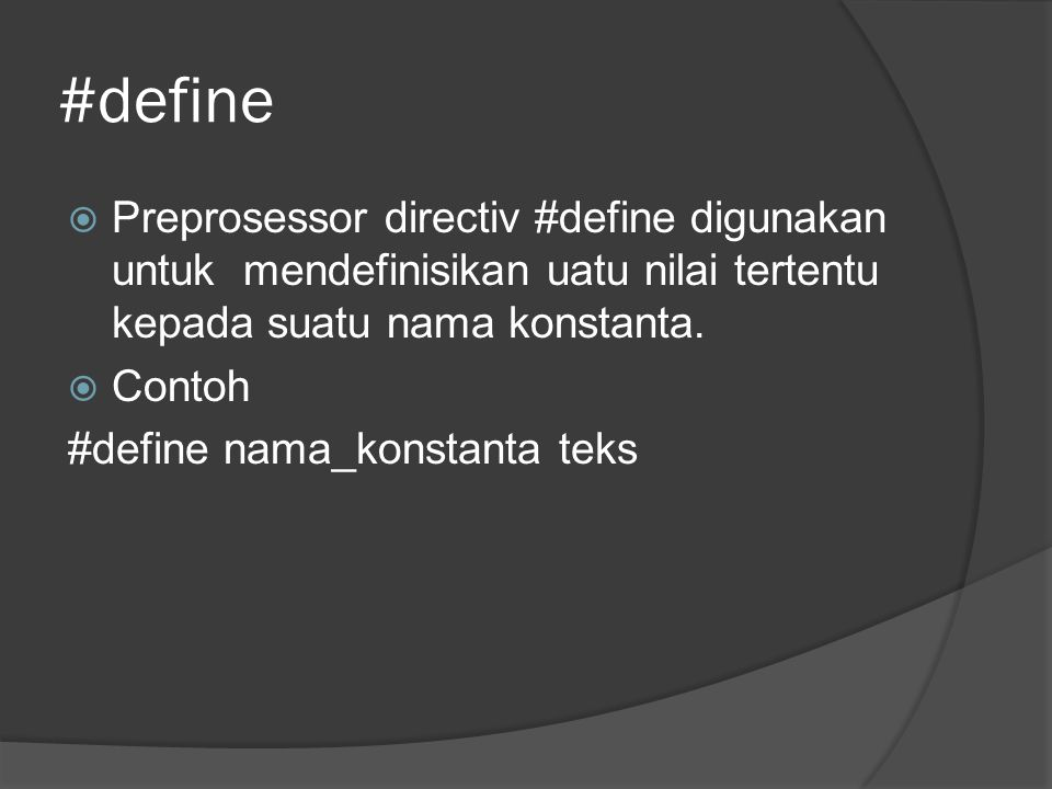 #define  Preprosessor directiv #define digunakan untuk mendefinisikan uatu nilai tertentu kepada suatu nama konstanta.  Contoh #define nama_konstant