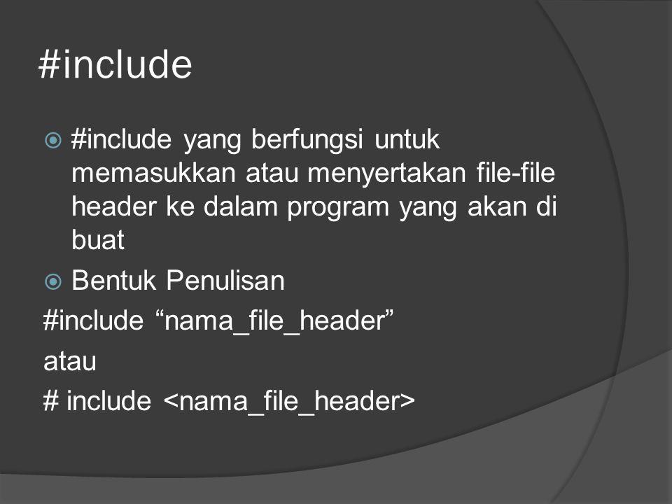 "#include  #include yang berfungsi untuk memasukkan atau menyertakan file-file header ke dalam program yang akan di buat  Bentuk Penulisan #include """