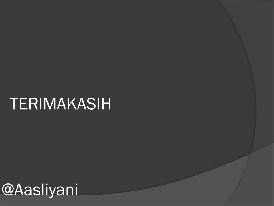 TERIMAKASIH @Aasliyani