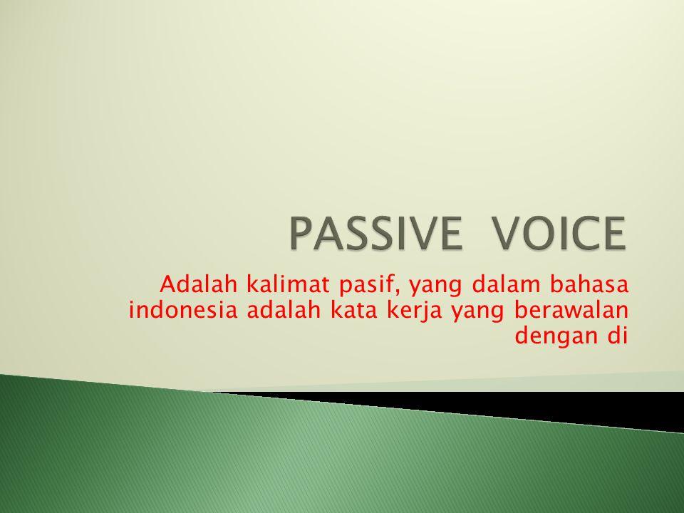 Adalah kalimat pasif, yang dalam bahasa indonesia adalah kata kerja yang berawalan dengan di