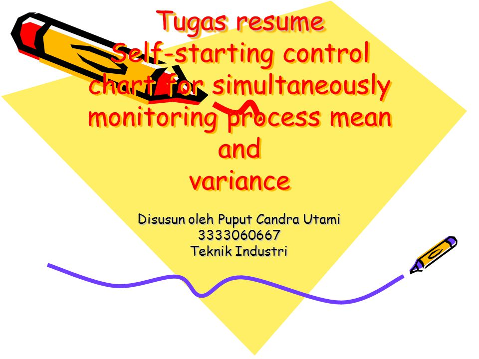 Tugas resume Tugas resume Self-starting control chart for simultaneously monitoring process mean and variance Disusun oleh Puput Candra Utami 33330606
