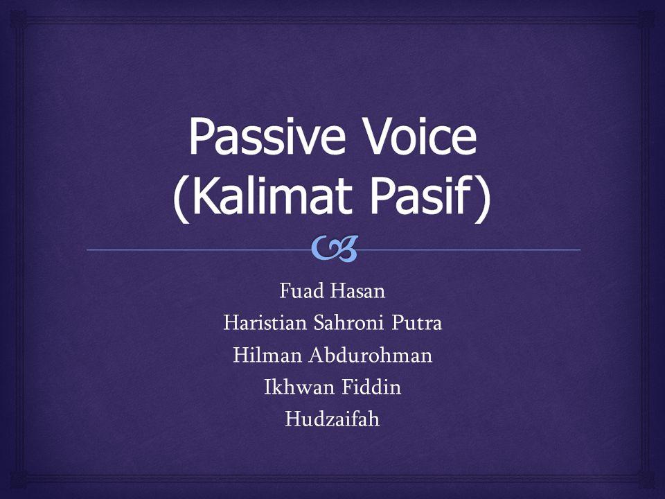  Passive voice (kalimat pasif) adalah kalimat yang subyeknya dikenai suatu pekerjaan atau menderita suatu.