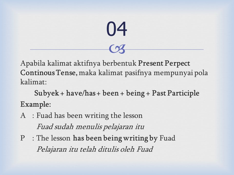  Apabila kalimat aktifnya berbentuk Future Past Perpect Tense, maka kalimat pasifnya mempunyai pola kalimat: Subyek + would + have been + Past Participle Example: A:Hudzaifah would have finished that work.