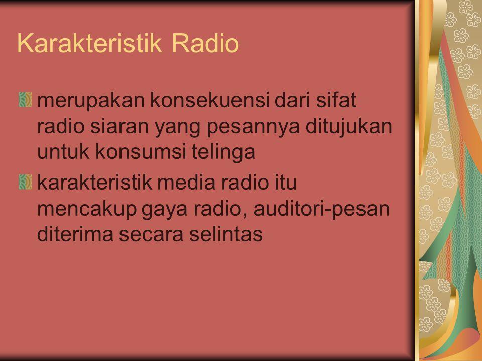 Karakteristik Radio merupakan konsekuensi dari sifat radio siaran yang pesannya ditujukan untuk konsumsi telinga karakteristik media radio itu mencakup gaya radio, auditori-pesan diterima secara selintas