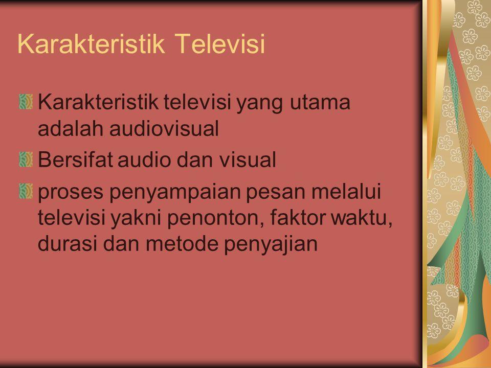 Karakteristik Televisi Karakteristik televisi yang utama adalah audiovisual Bersifat audio dan visual proses penyampaian pesan melalui televisi yakni penonton, faktor waktu, durasi dan metode penyajian