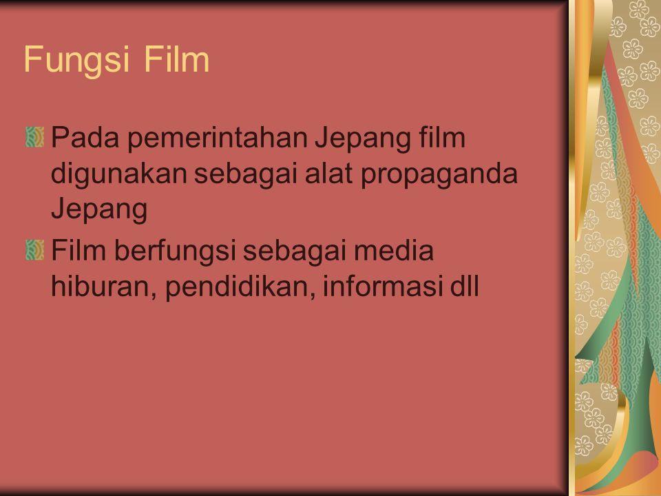 Fungsi Film Pada pemerintahan Jepang film digunakan sebagai alat propaganda Jepang Film berfungsi sebagai media hiburan, pendidikan, informasi dll