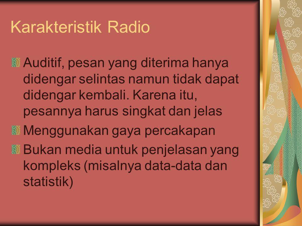 Karakteristik Radio Auditif, pesan yang diterima hanya didengar selintas namun tidak dapat didengar kembali.