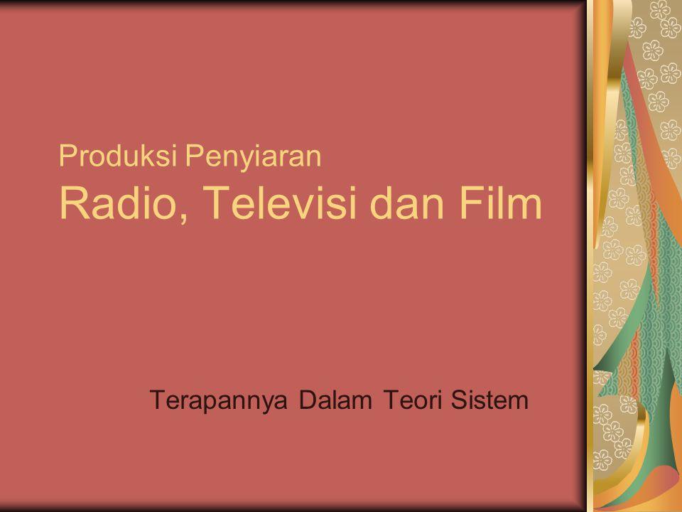 Produksi Penyiaran Radio, Televisi dan Film Terapannya Dalam Teori Sistem