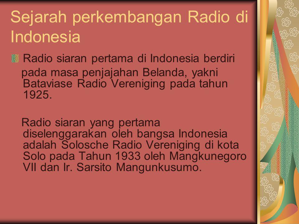 Sejarah perkembangan Radio di Indonesia Radio siaran pertama di Indonesia berdiri pada masa penjajahan Belanda, yakni Bataviase Radio Vereniging pada tahun 1925.