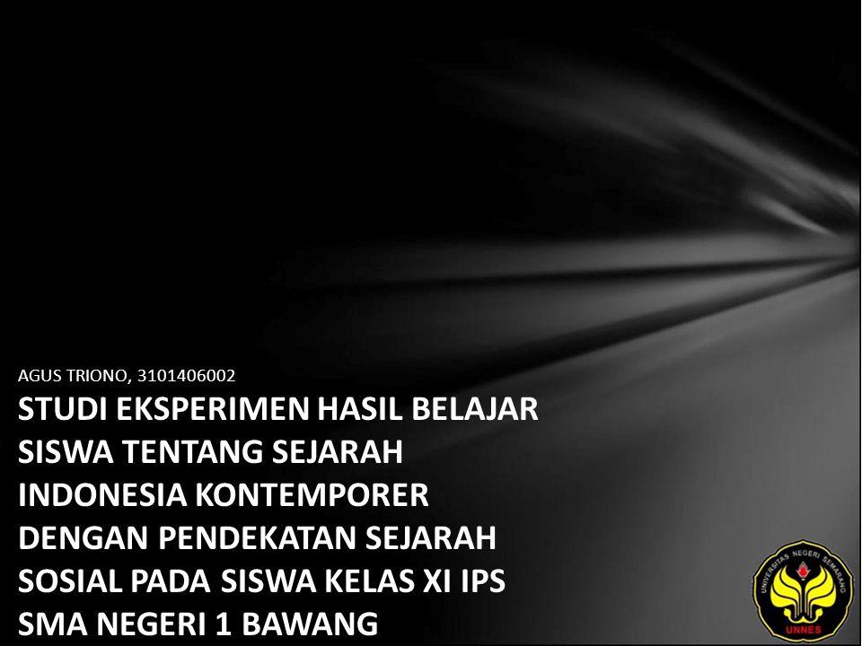 Identitas Mahasiswa - NAMA : AGUS TRIONO - NIM : 3101406002 - PRODI : Pendidikan Sejarah - JURUSAN : Sejarah - FAKULTAS : Ilmu Sosial - EMAIL : onogus_3 pada domain yahoo.co.id - PEMBIMBING 1 : Prof.