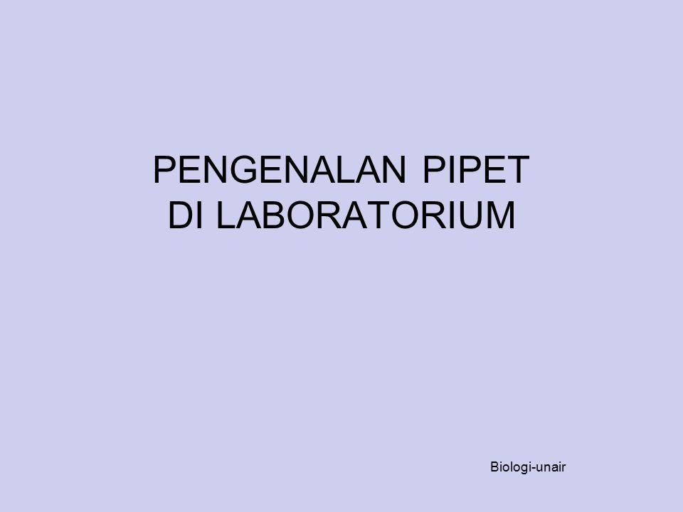 PIPET Disebut juga pipettor atau chemical dropperchemical Alat yang digunakan di laboratorium untuk memindahkan larutan dalam ukuran tertentu secara akurat Digunakan di Biologi Molekuler