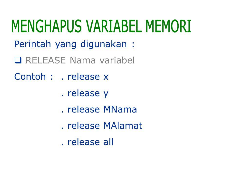 Perintah yang digunakan :  RELEASE Nama variabel Contoh :. release x. release y. release MNama. release MAlamat. release all