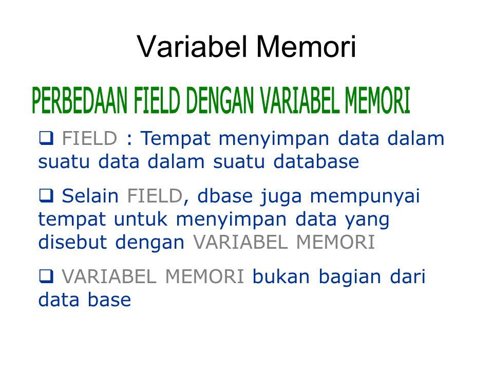 Variabel Memori  FIELD : Tempat menyimpan data dalam suatu data dalam suatu database  Selain FIELD, dbase juga mempunyai tempat untuk menyimpan data
