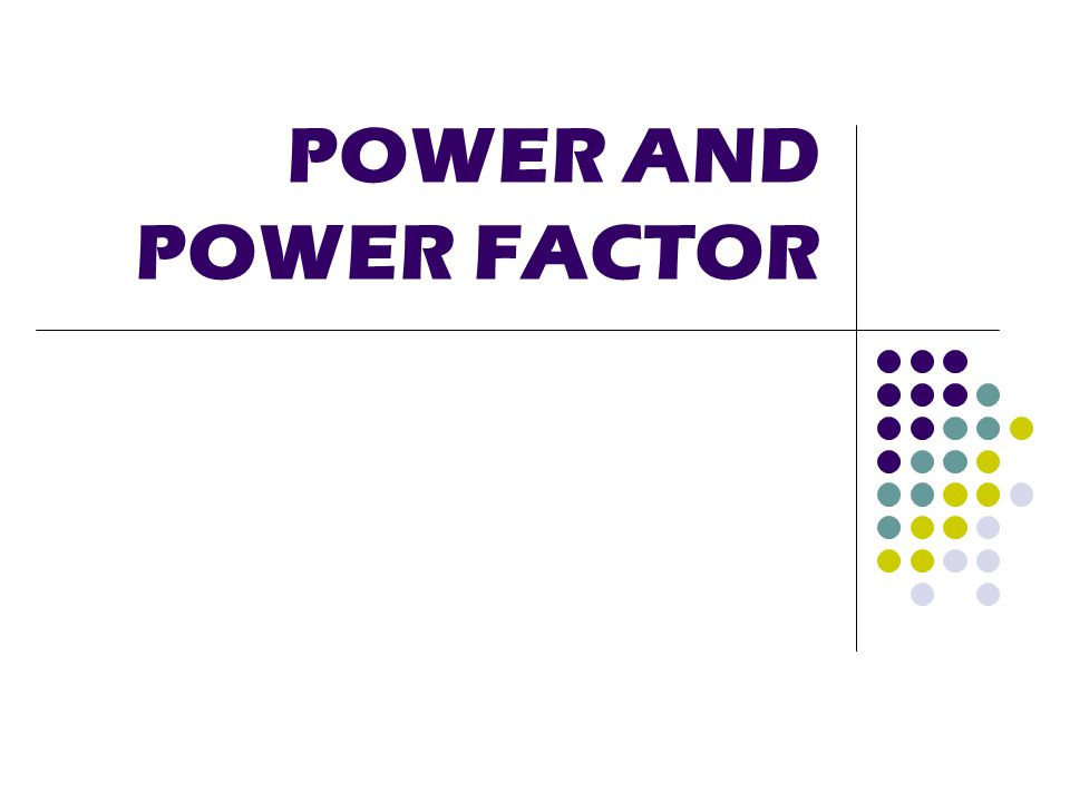 POWER AND POWER FACTOR