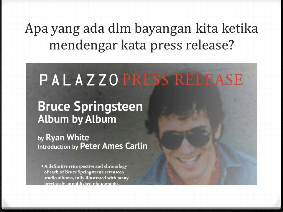Apa yang ada dlm bayangan kita ketika mendengar kata press release?