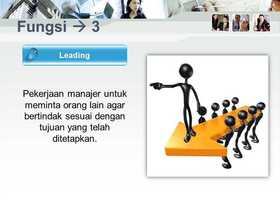 Fungsi  3 Pekerjaan manajer untuk meminta orang lain agar bertindak sesuai dengan tujuan yang telah ditetapkan.