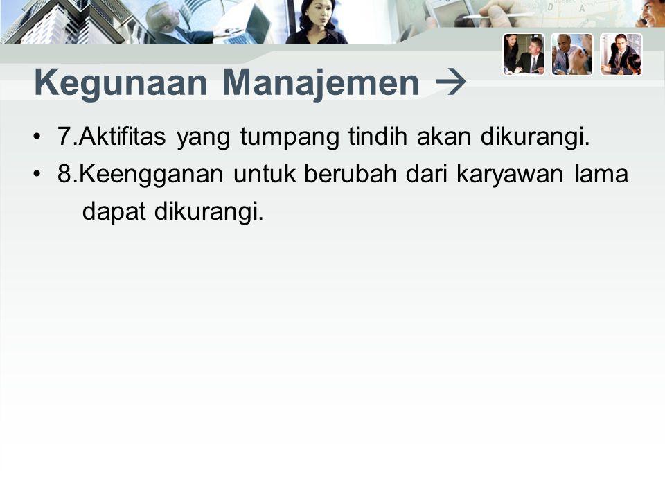 Kegunaan Manajemen  7.Aktifitas yang tumpang tindih akan dikurangi.
