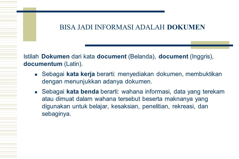 BISA JADI INFORMASI ADALAH DOKUMEN Istilah Dokumen dari kata document (Belanda), document (Inggris), documentum (Latin).