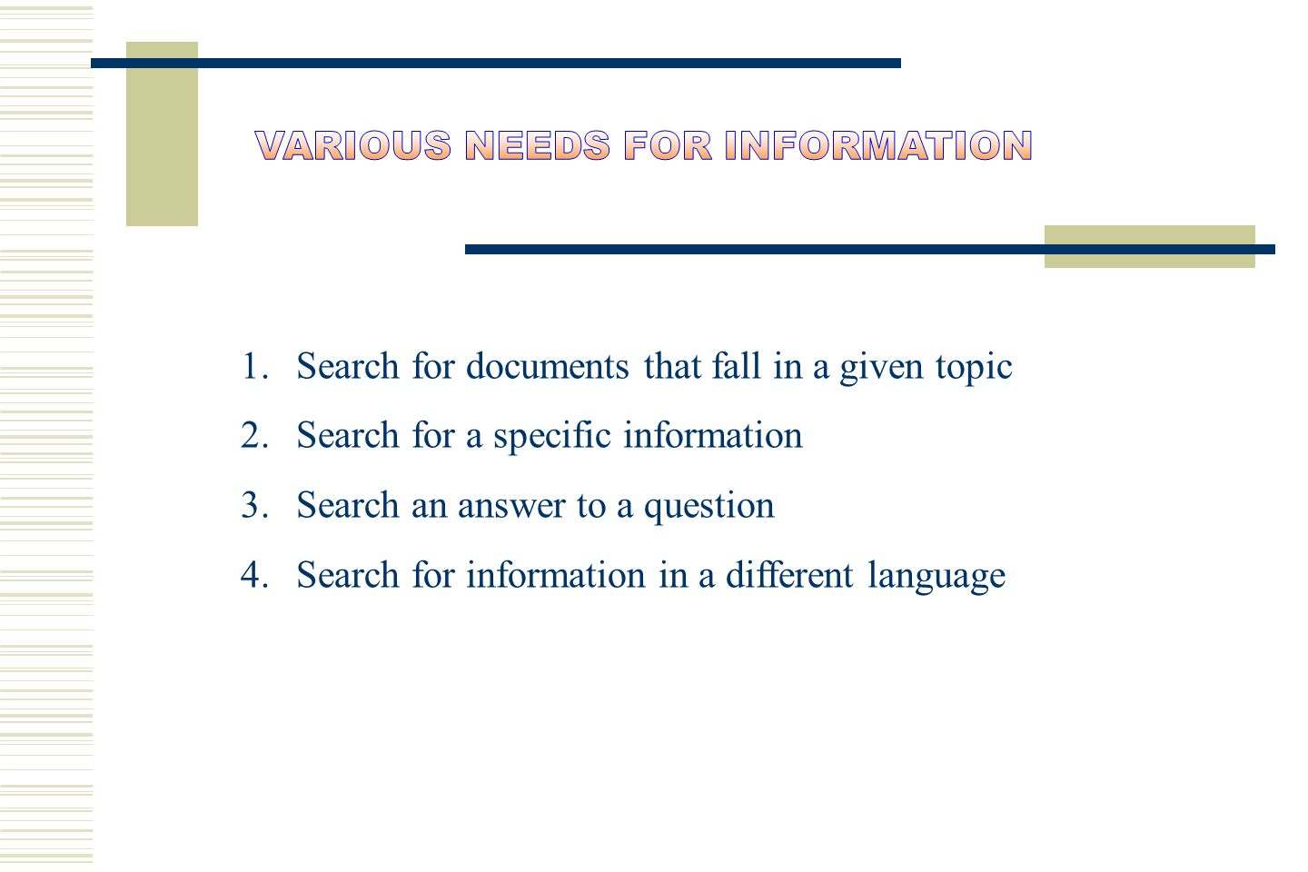 1.Search for documents that fall in a given topic 2.Search for a specific information 3.Search an answer to a question 4.Search for information in a d