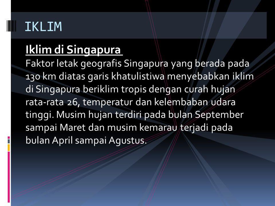 Iklim di Singapura Faktor letak geografis Singapura yang berada pada 130 km diatas garis khatulistiwa menyebabkan iklim di Singapura beriklim tropis d