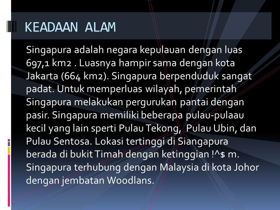 2 Singapura adalah negara kepulauan dengan luas 697,1 km2. Luasnya hampir sama dengan kota Jakarta (664 km2). Singapura berpenduduk sangat padat. Untu