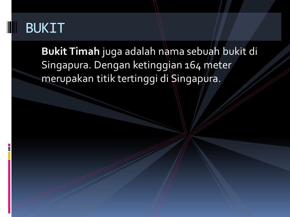 Bukit Timah juga adalah nama sebuah bukit di Singapura. Dengan ketinggian 164 meter merupakan titik tertinggi di Singapura. BUKIT