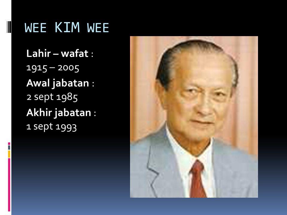 WEE KIM WEE Lahir – wafat : 1915 – 2005 Awal jabatan : 2 sept 1985 Akhir jabatan : 1 sept 1993
