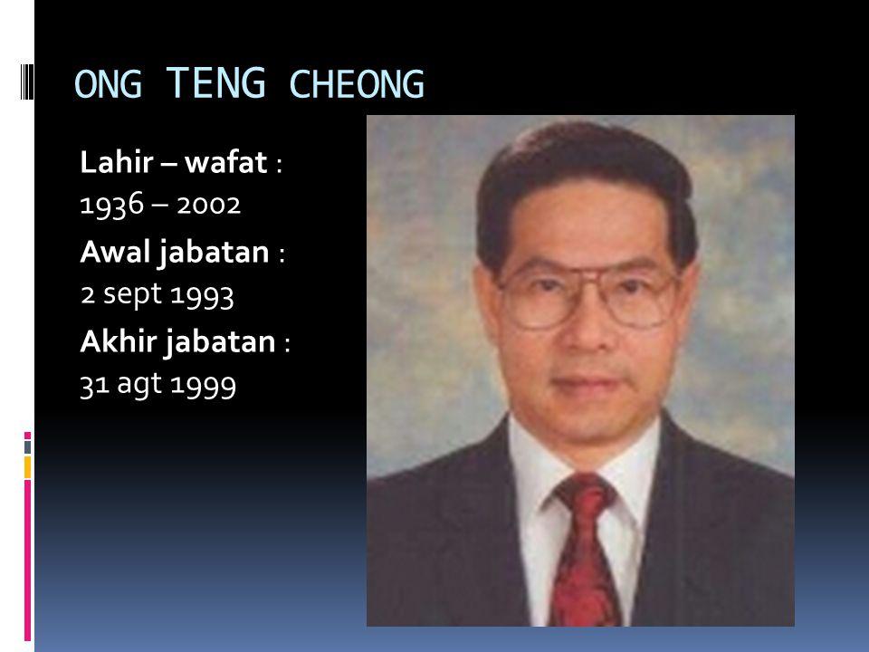 ONG TENG CHEONG Lahir – wafat : 1936 – 2002 Awal jabatan : 2 sept 1993 Akhir jabatan : 31 agt 1999