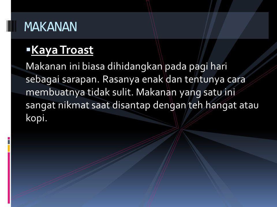  Kaya Troast Makanan ini biasa dihidangkan pada pagi hari sebagai sarapan.
