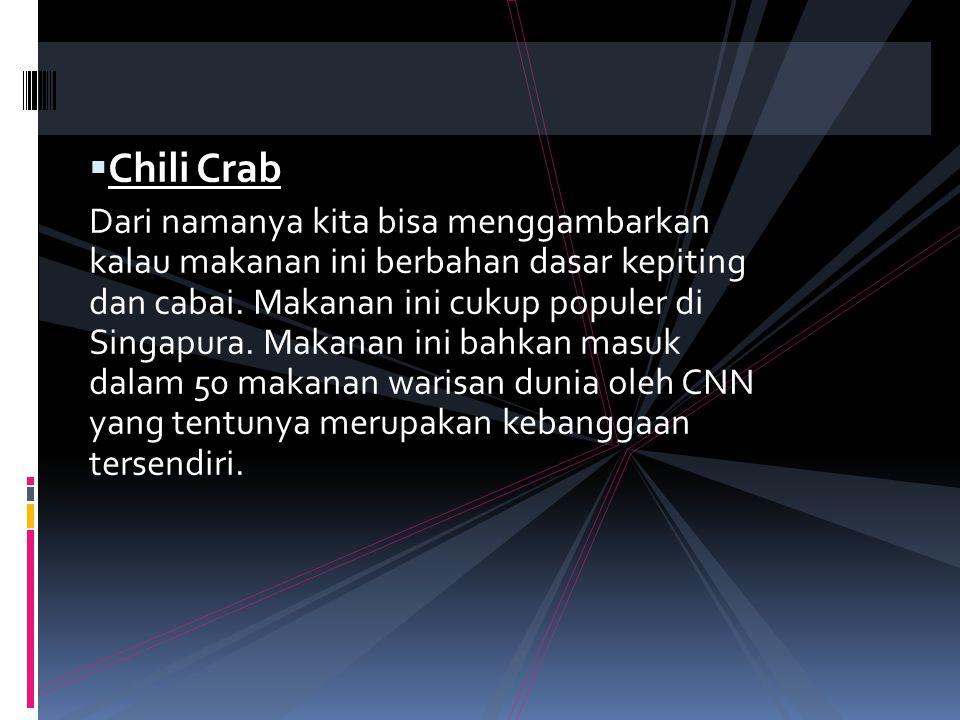  Chili Crab Dari namanya kita bisa menggambarkan kalau makanan ini berbahan dasar kepiting dan cabai. Makanan ini cukup populer di Singapura. Makanan