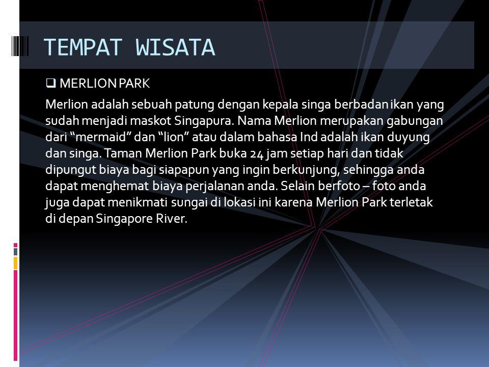  MERLION PARK Merlion adalah sebuah patung dengan kepala singa berbadan ikan yang sudah menjadi maskot Singapura. Nama Merlion merupakan gabungan dar