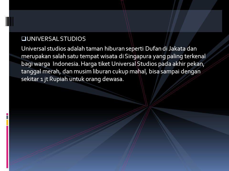  UNIVERSAL STUDIOS Universal studios adalah taman hiburan seperti Dufan di Jakata dan merupakan salah satu tempat wisata di Singapura yang paling terkenal bagi warga Indonesia.