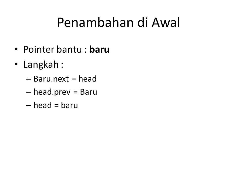 Penambahan di Awal Pointer bantu : baru Langkah : – Baru.next = head – head.prev = Baru – head = baru