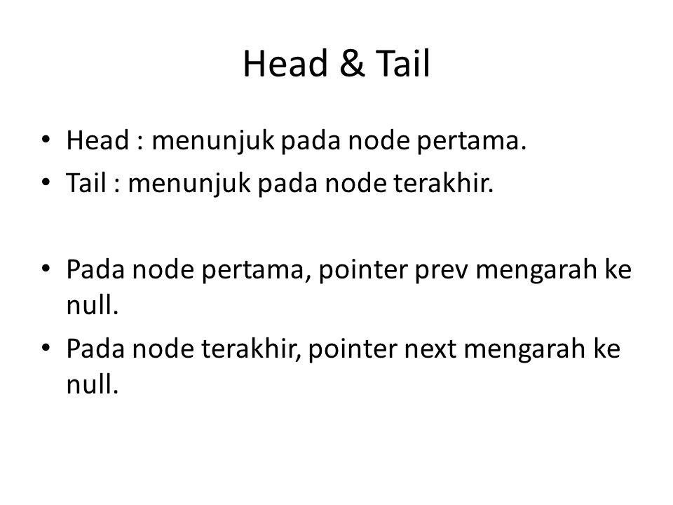 Head & Tail Head : menunjuk pada node pertama. Tail : menunjuk pada node terakhir. Pada node pertama, pointer prev mengarah ke null. Pada node terakhi