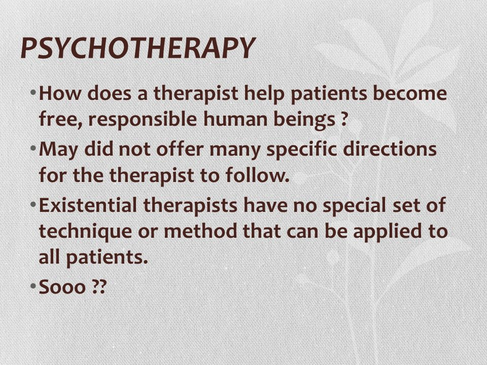 How does a therapist help patients become free, responsible human beings .