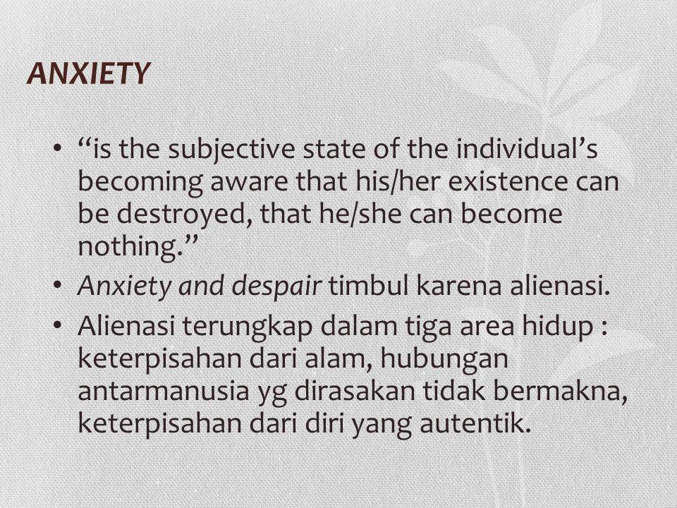 ANXIETY NORMAL ANXIETY : juga disebut constructive anxiety, yang muncul karena perkembangan dan perubahan diri dan nilai-nilai diri.