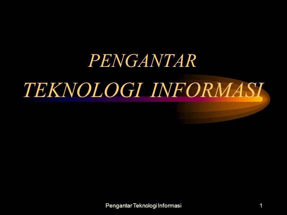 Pengantar Teknologi Informasi1 PENGANTAR TEKNOLOGI INFORMASI