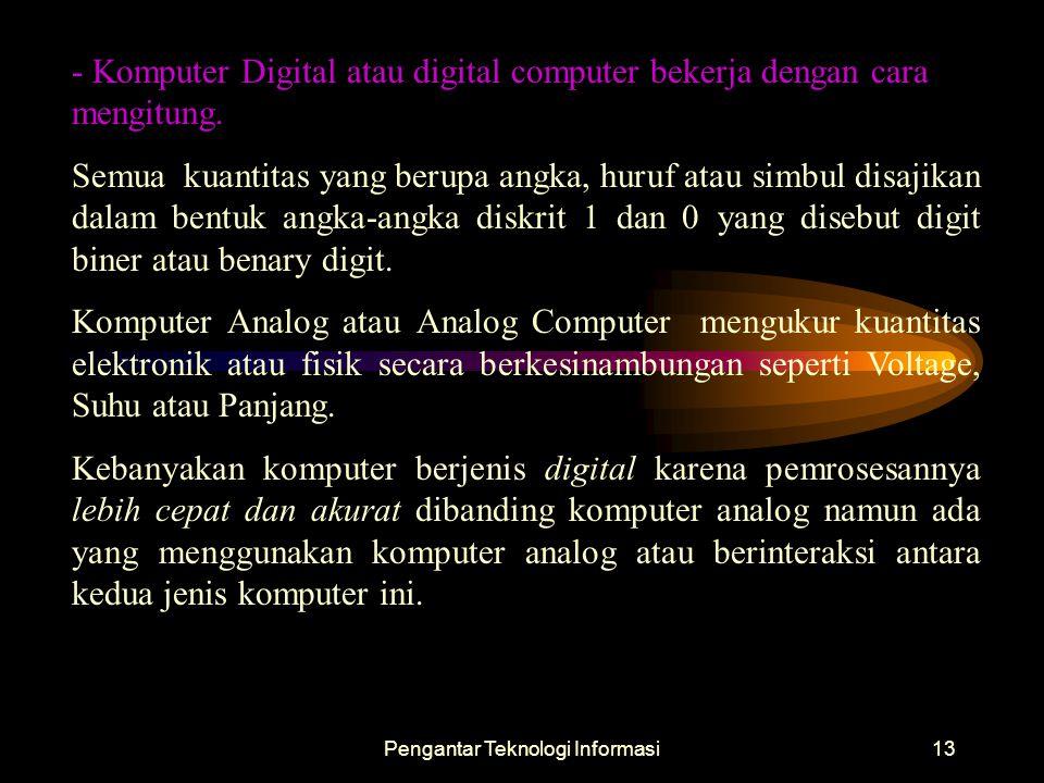 Pengantar Teknologi Informasi13 - Komputer Digital atau digital computer bekerja dengan cara mengitung. Semua kuantitas yang berupa angka, huruf atau