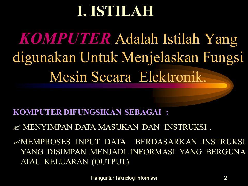 Pengantar Teknologi Informasi2 KOMPUTER Adalah Istilah Yang digunakan Untuk Menjelaskan Fungsi Mesin Secara Elektronik. KOMPUTER DIFUNGSIKAN SEBAGAI :