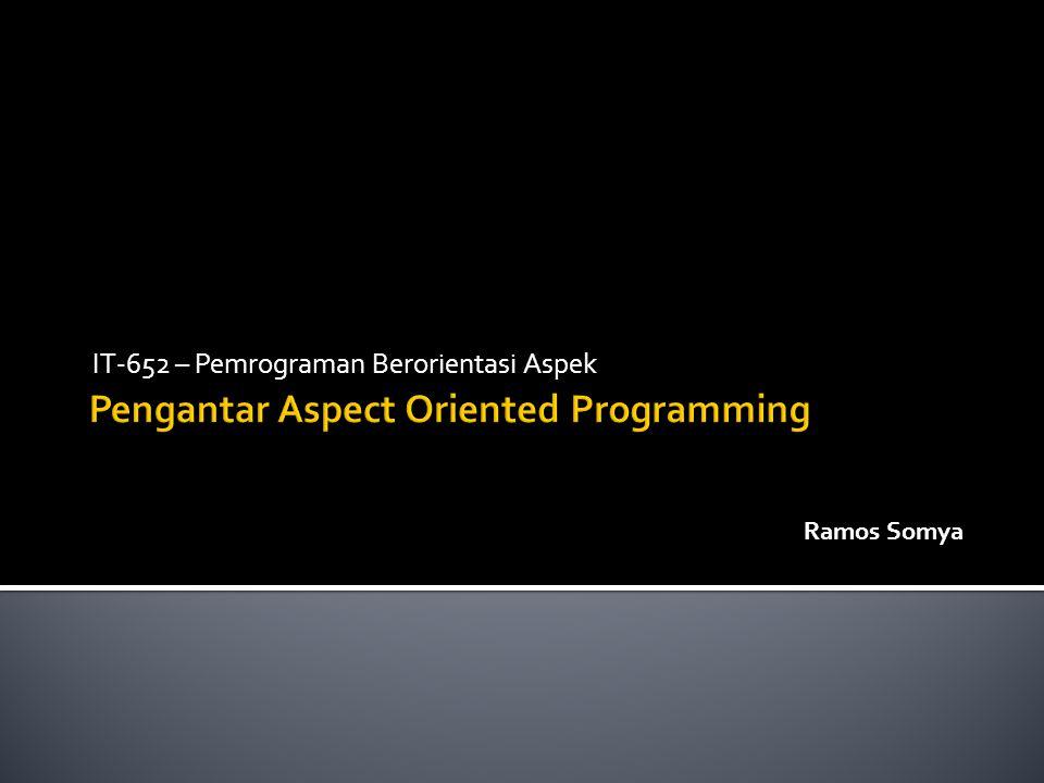 IT-652 – Pemrograman Berorientasi Aspek Ramos Somya