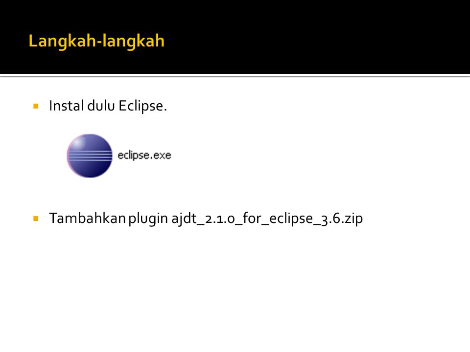  Instal dulu Eclipse.  Tambahkan plugin ajdt_2.1.0_for_eclipse_3.6.zip