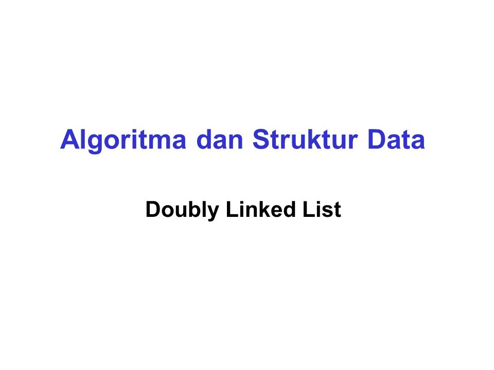Algoritma dan Struktur Data Doubly Linked List