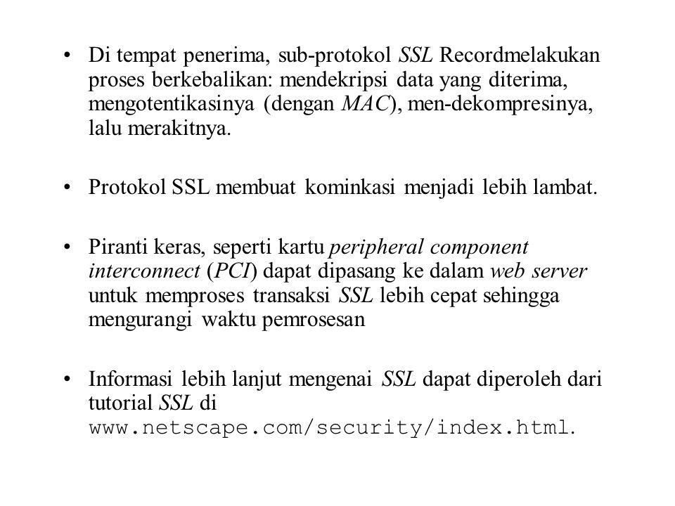 Di tempat penerima, sub-protokol SSL Recordmelakukan proses berkebalikan: mendekripsi data yang diterima, mengotentikasinya (dengan MAC), men-dekompre