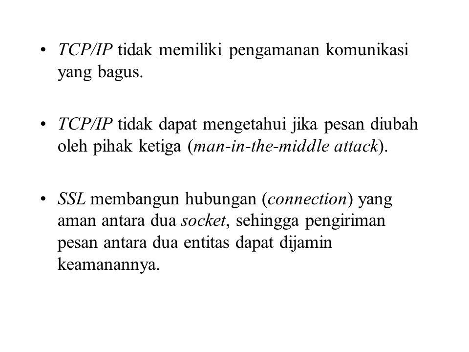 TCP/IP tidak memiliki pengamanan komunikasi yang bagus. TCP/IP tidak dapat mengetahui jika pesan diubah oleh pihak ketiga (man-in-the-middle attack).