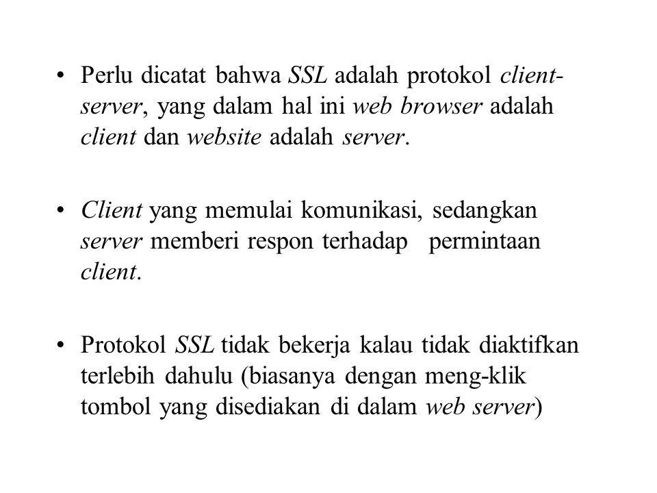 Perlu dicatat bahwa SSL adalah protokol client- server, yang dalam hal ini web browser adalah client dan website adalah server. Client yang memulai ko