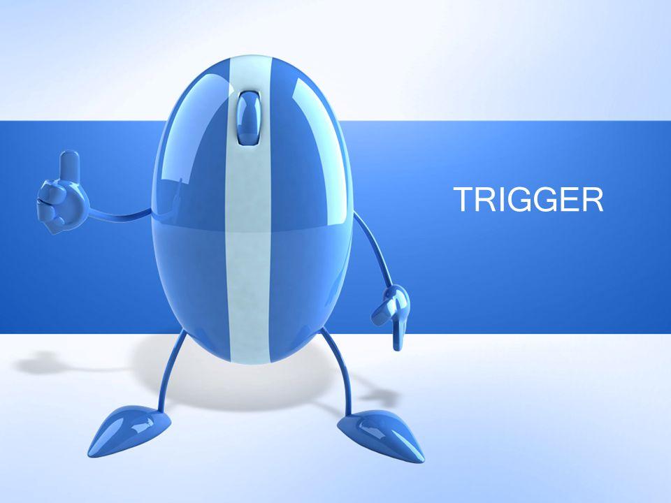 Hapus Trigger Untuk menghapus trigger gunakan syntax DROPTRIGGER[namatrigger]
