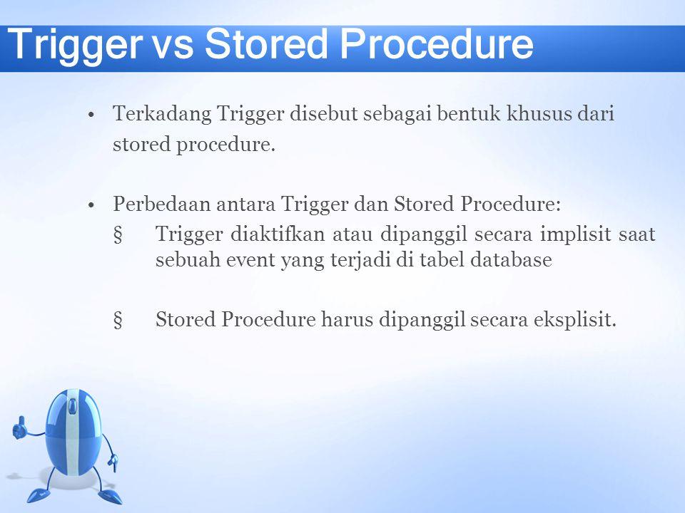 Macam-Macam Trigger BEFORE dan FOR/AFTER Trigger INSTEAD-OF Trigger Catatan: ada perbedaan antara macam Trigger, seperti BEFORE di Oracle bukan untuk SQL Server